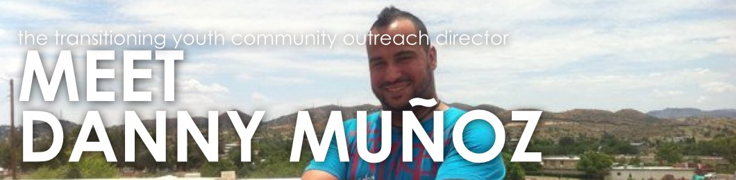 Transitioning Youth Community Outreach Director: Meet Danny Munoz